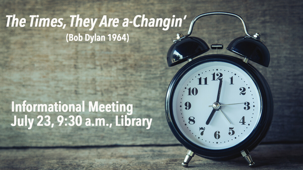 """The Times They Are a-Changin"" (Bob Dylan 1964) Service Time Change Meeting"