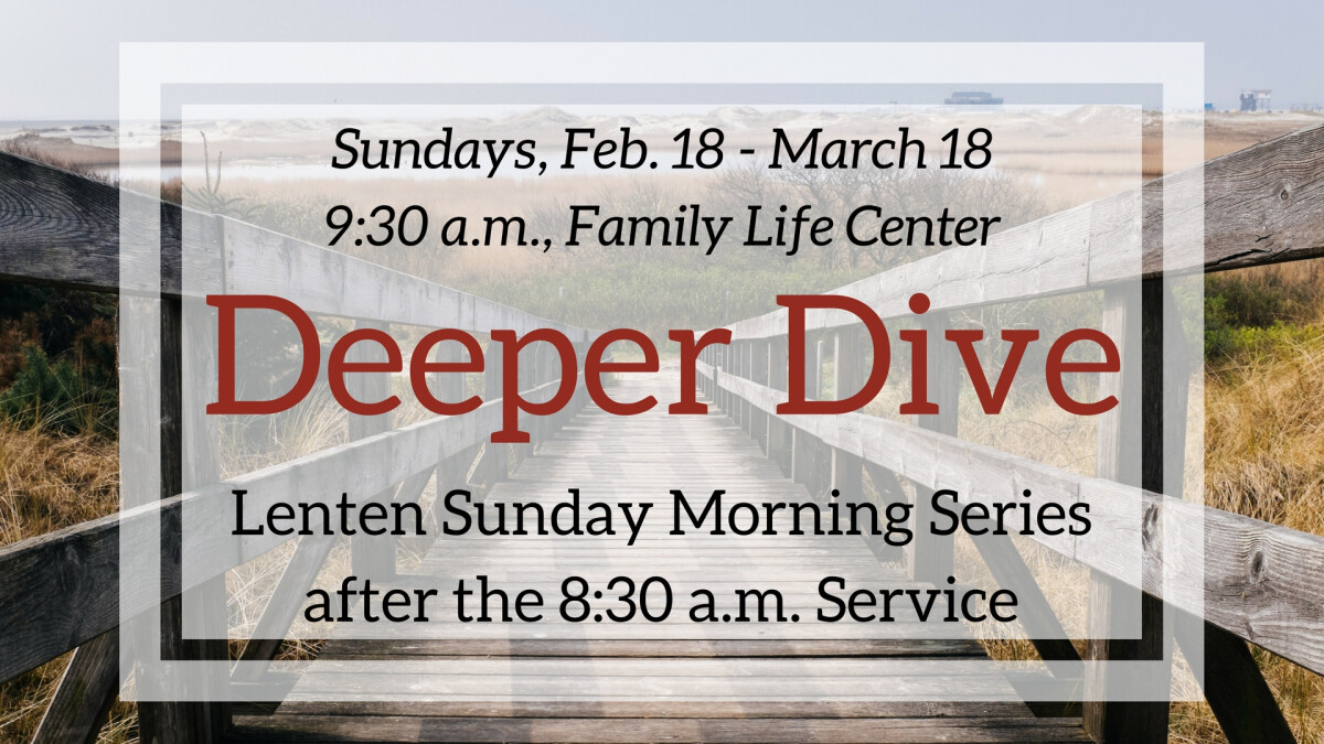 Deeper Dive - Lenten Sermon Discussion